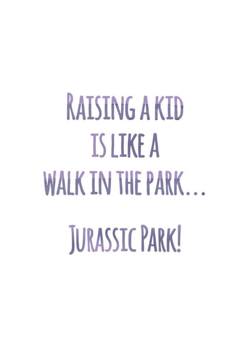 Raising a kid is like Jurassic park-2258