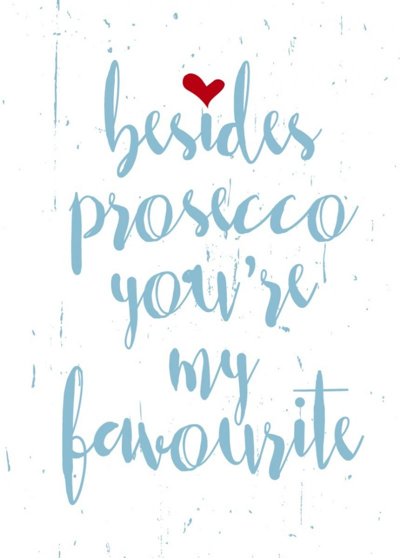 Besides prosecco you're my favourite-0