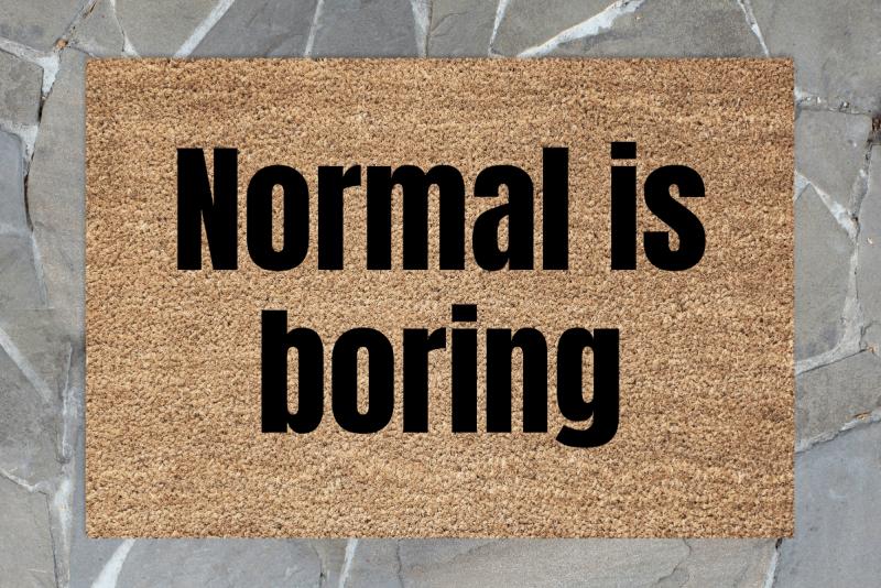 Doormat- Normal is boring -0