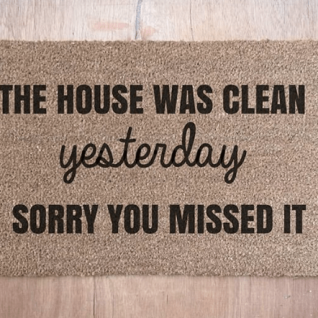 Doormat - The house was clean yesterday sorry you missed it-0